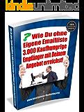 Wie man Ohne Eigene E-Mail Liste 3.000+ Kaufhungrige Empfänger erreicht! - Der E-Mail Listenaufbau Schnellstart!