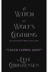 A Witch in Wolf's Clothing (The Slayer Witch Trilogy Book 3) Kindle Edition