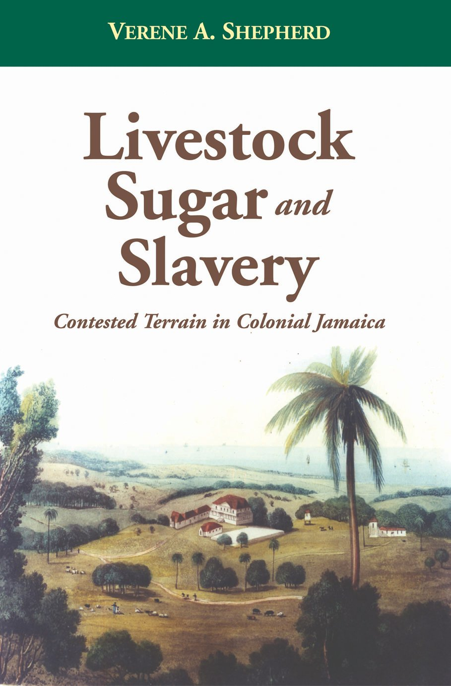 Livestock, Sugar and Slavery: Contested Terrain in Colonial Jamaica