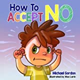 How To Accept No: Children's book about emotions & feelings, kids ages 3 5, preschool books (Self-Regulation Skills)