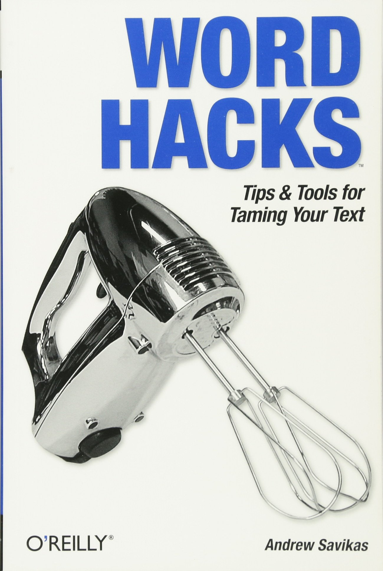 Word Hacks: Tips & Tools for Taming Your Text: Andrew Savikas:  9780596004934: Books - Amazon.ca