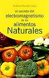 Secreto del electromagnetismo de los alimentos narturales (SALUD Y VIDA NATURAL)
