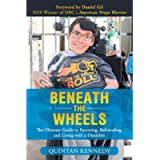 Beneath the Wheels: The Ultimate Guide to Parenting, Befriending, and Living with a Disability