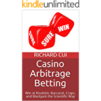 Casino Arbitrage Betting: Win at Roulette, Baccarat, Craps, and Blackjack the Scientific Way (English Edition)