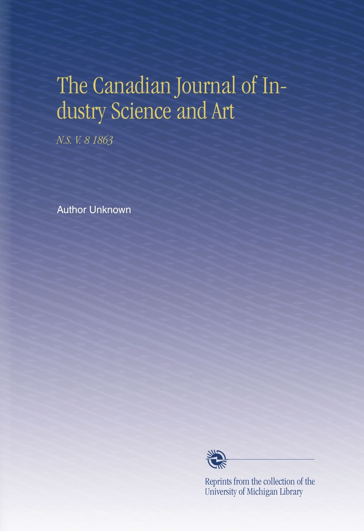 The Canadian Journal of Industry Science and Art: N.S. V. 8 1863 pdf epub