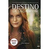 Destino. La saga Winx. El camino de las hadas. (FICCIÓN YA)
