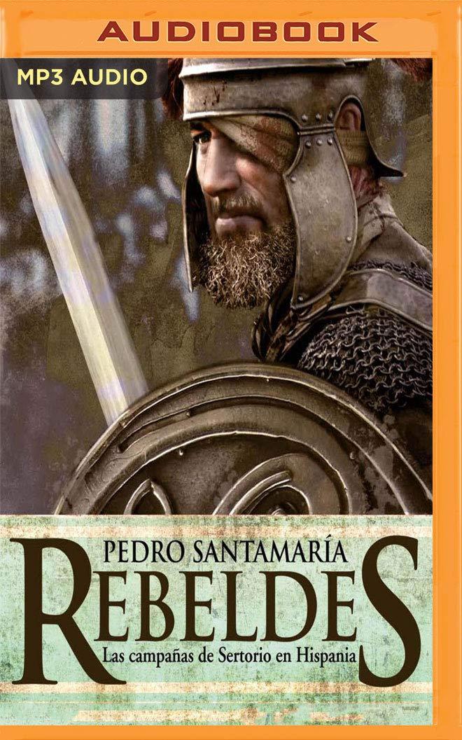 Rebeldes: Las Campañas de Sertorio En Hispania: Amazon.es: Santamaria, Pedro, Prat, Gerardo: Libros