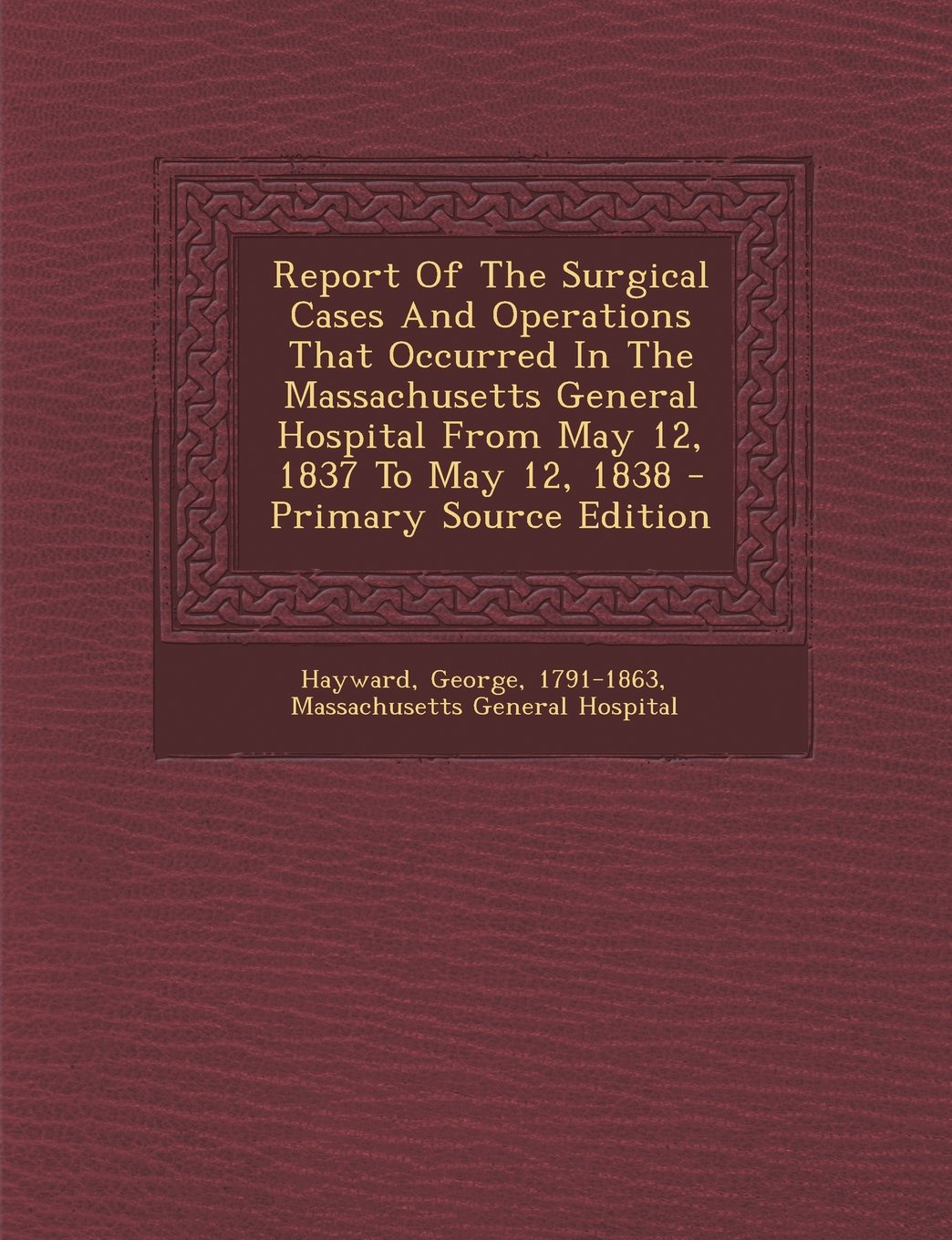 Read Online Report Of The Surgical Cases And Operations That Occurred In The Massachusetts General Hospital From May 12, 1837 To May 12, 1838 - Primary Source Edition pdf epub
