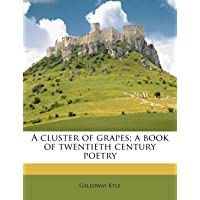A Cluster of Grapes; A Book of Twentieth Century Poetry
