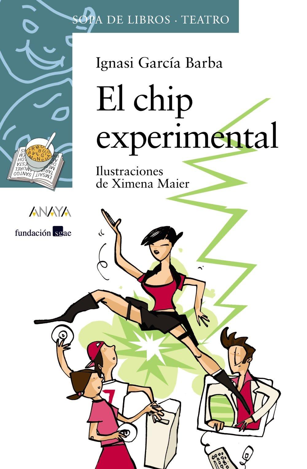 El chip experimental (Literatura Infantil (6-11 Años) - Sopa De Libros (Teatro)) Tapa blanda – 15 oct 2007 Ignasi García Ximena Maier ANAYA INFANTIL Y JUVENIL 846676304X