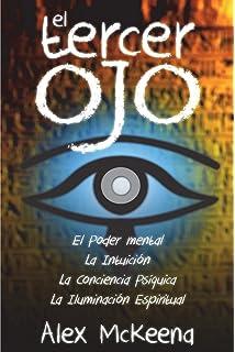 El Tercer Oj: Poder Mental, Intuición y Conciencia PsÍquIica (Spanish Edition)