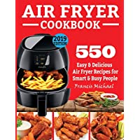 AIR FRYER COOKBOOK: 550 Easy & Delicious Air Fryer Recipes for Smart and Busy People