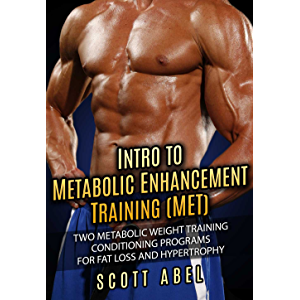 Intro to Metabolic Enhancement Training (MET): Two Metabolic Weight Training Conditioning Programs for Fat Loss and…