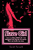 Slave Girl - I Was an Ordinary British Girl. I Was Kidnapped and Sold into Sex Slavery. This is My Horrific True Story