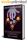 CRYPTOTRADING PRO: Trade for a Living with Time-tested Strategies, Tools and Risk Management Techniques, Contemporary Guide from the Beginner to the Pro (English Edition)