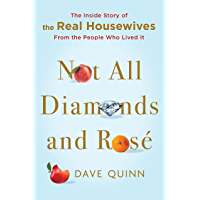 Not All Diamonds and Rosé: The Inside Story of The Real Housewives from the People Who Lived It