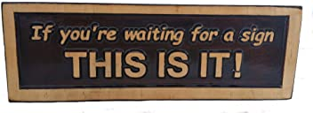 ABI Woodworking If you're waiting for a sign. THIS IS IT!, Decorative Wood Plaque