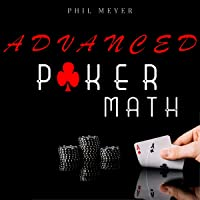 Advanced Poker Math: A Complete Beginner's Guide to Basic, Effective, and Advanced Strategies to Use Poker Math in the World of Poker