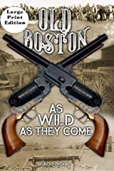 Old Boston: Large Print: As Wild As They Come Paperback