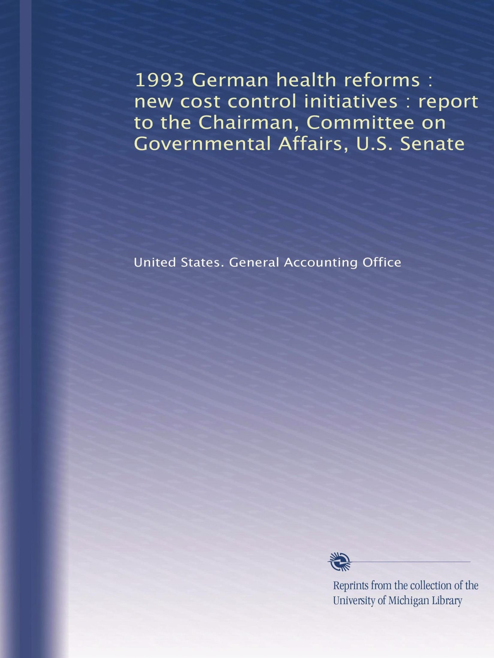 Read Online 1993 German health reforms : new cost control initiatives : report to the Chairman, Committee on Governmental Affairs, U.S. Senate pdf epub