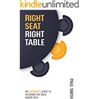 Right Seat Right Table: An Outsider's Guide to Securing the Ideal Board Role