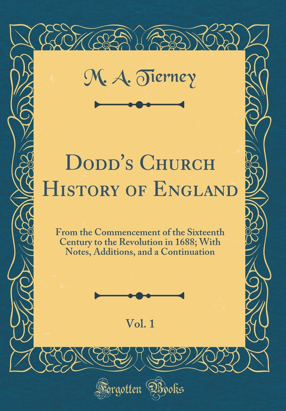 Download Dodd's Church History of England, Vol. 1: From the Commencement of the Sixteenth Century to the Revolution in 1688; With Notes, Additions, and a Continuation (Classic Reprint) PDF