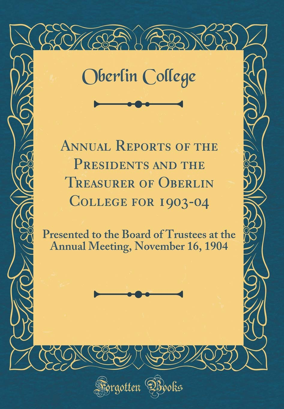 Read Online Annual Reports of the Presidents and the Treasurer of Oberlin College for 1903-04: Presented to the Board of Trustees at the Annual Meeting, November 16, 1904 (Classic Reprint) ebook