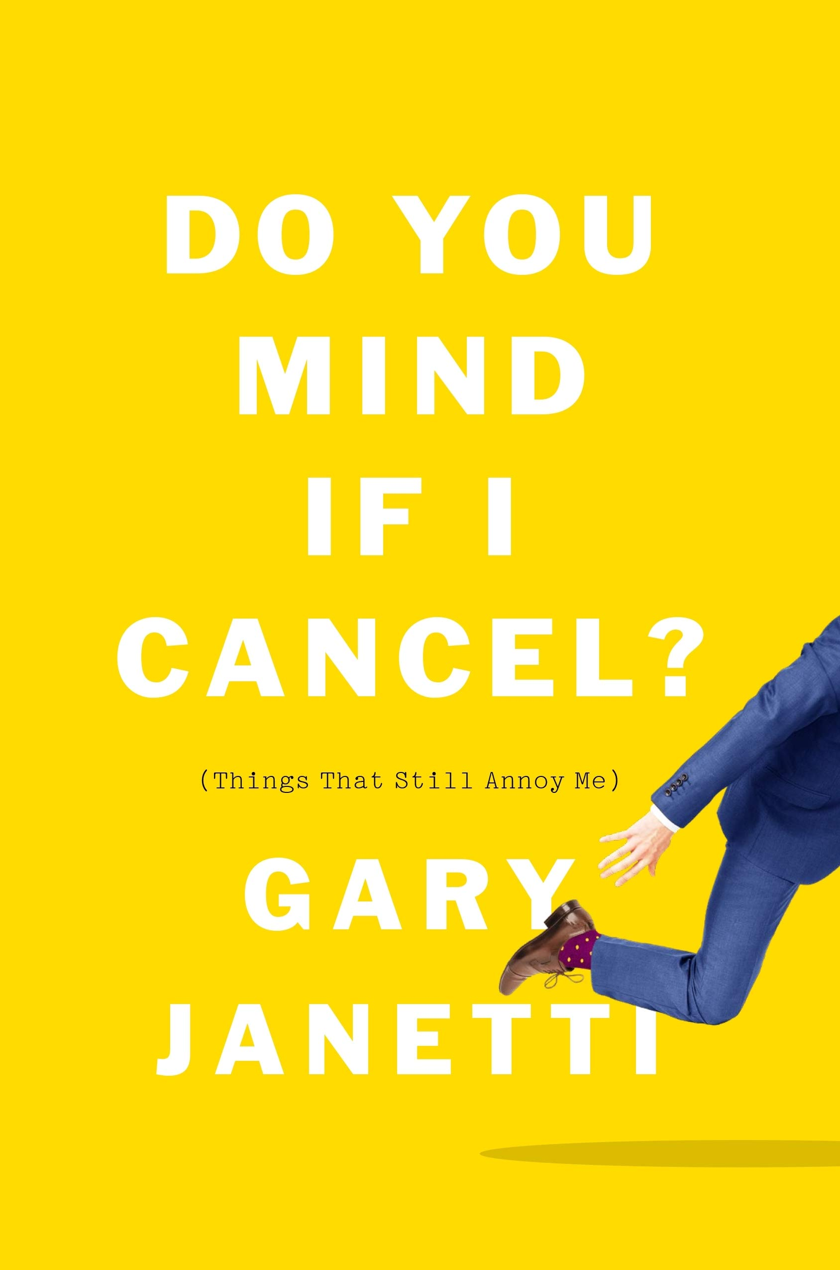 Do You Mind If I Cancel?: (Things That Still Annoy Me) by Flatiron Books
