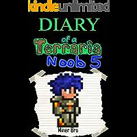 Terraria: Diary of a Terraria Noob 5 (Terraria Diaries, Terraria Books, Terraria Books for Children, Terraria Books for Kids, Terraria Stories, Terraria Noob)