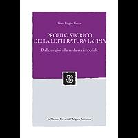 PROFILO STORICO DELLA LETTERATURA LATINA. DALLE ORIGINI ALLA TARDA ETA' IMPERIALE Edizione digitale