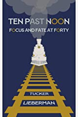 Ten Past Noon: Focus and Fate at Forty Kindle Edition