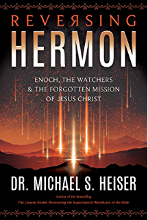The unseen realm recovering the supernatural worldview of the bible reversing hermon enoch the watchers and the forgotten mission of jesus christ fandeluxe Images