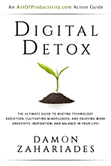Digital Detox: The Ultimate Guide To Beating Technology Addiction, Cultivating Mindfulness, and Enjoying More Creativity, Inspiration, And Balance In Your Life! Kindle Edition