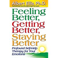 Feeling Better, Getting Better, Staying Better: Profound Self-Help Therapy for Your Emotions
