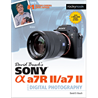 David Busch's Sony Alpha a7R II/a7 II Guide to Digital Photography (The David Busch Camera Guide Series)