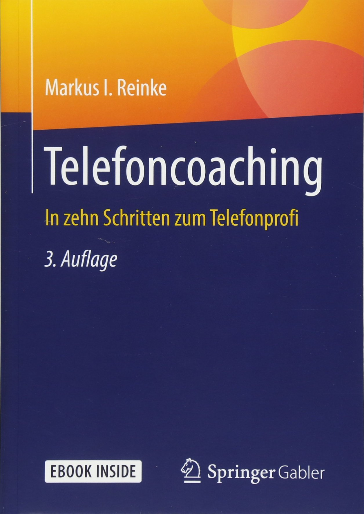 Telefoncoaching: In zehn Schritten zum Telefonprofi Taschenbuch – 7. Juni 2018 Markus I. Reinke Springer Gabler 3658217928 Wirtschaft / Werbung