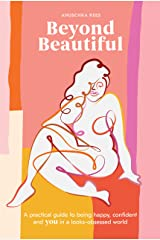 Beyond Beautiful: A Practical Guide to Being Happy, Confident, and You in a Looks-Obsessed World Hardcover
