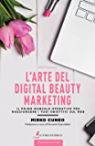 L'Arte del Digital Beauty Marketing: IL PRIMO MANUALE OPERATIVO PER RAGGIUNGERE I TUOI OBIETTIVI SUL WEB (Business Partner)