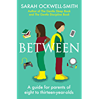 Between: A guide for parents of eight to thirteen-year-olds (English Edition)