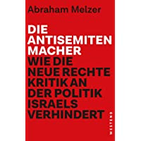 Die Antisemitenmacher: Wie die neue Rechte Kritik an der Politik Israels verhindert