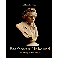 Beethoven Unbound: The Story of the Eroica Symphony (English Edition)