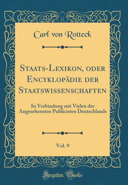 Read Online Staats-Lexikon, Oder Encyklopadie Der Staatswissenschaften, Vol. 9: In Verbindung Mit Vielen Der Angesehensten Publicisten Deutschlands (Classic Reprint) (German Edition) pdf epub