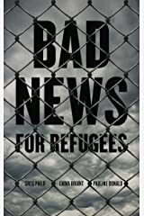 Bad News for Refugees Kindle Edition