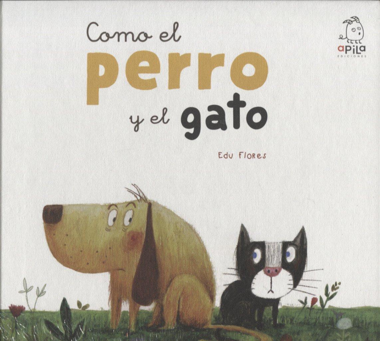 Como el perro y el gato (Spanish Edition): Edu Flores, Apila ...