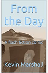 From the Day: A flash fiction comic Kindle Edition