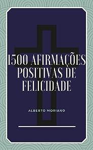 1500 AFIRMAÇÕES POSITIVAS DE FELICIDADE