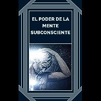EL PODER DE LA MENTE SUBCONSCIENTE: Controla el poder de la buena energía (Spanish Edition)