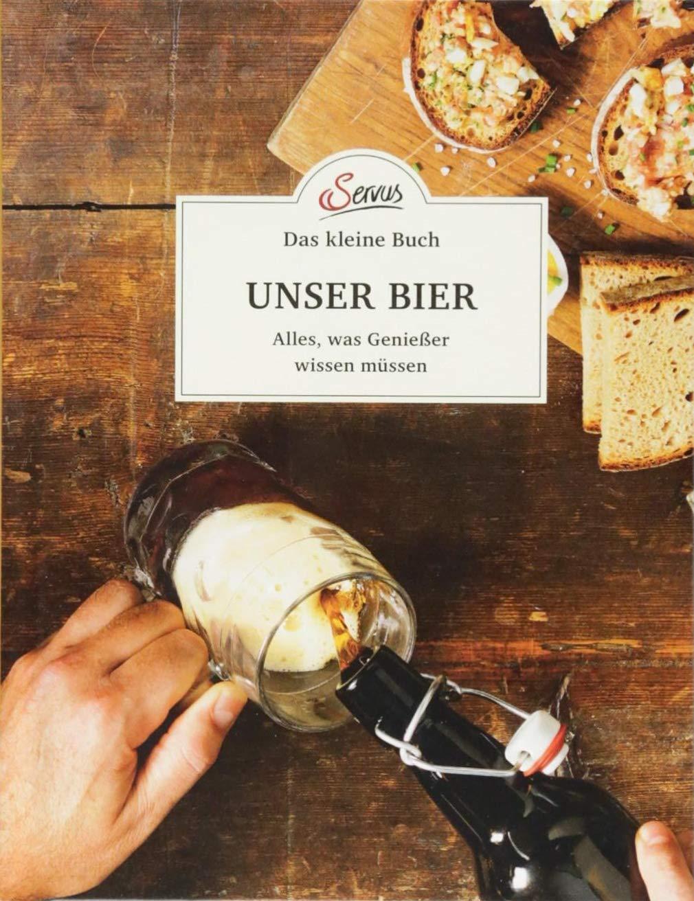 Das kleine Buch: Unser Bier: Alles was Genießer wissen müssen