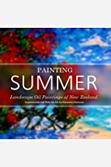 Painting Summer: Landscape Oil Paintings of New Zealand. Impressionist and Plein Air Art By Ekaterina Chernova (Art And Photography Coffee Table Books) Paperback