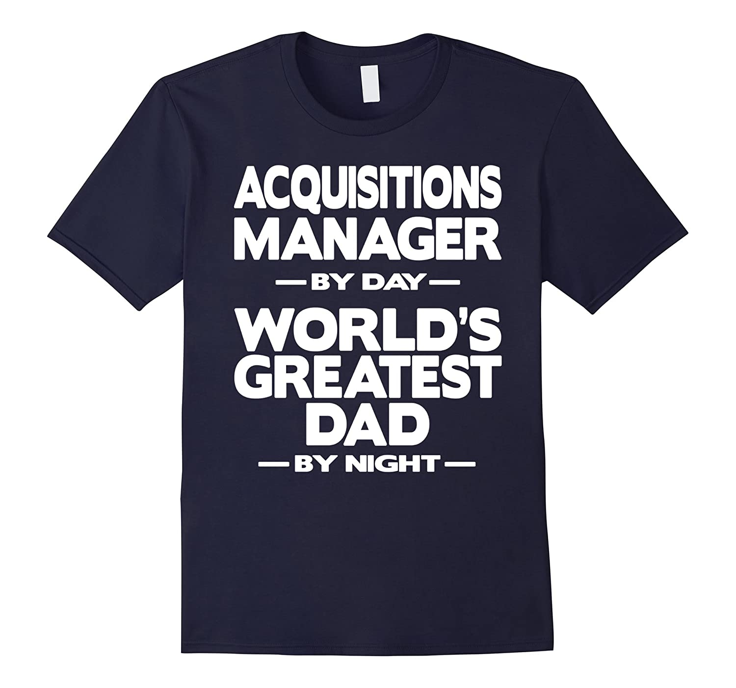 Acquisitions Manager Worlds Greatest Dad T-Shirt-TD